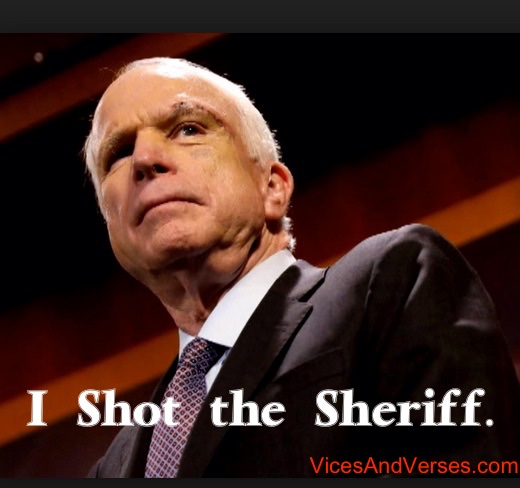Senator McCain Meme: I shot the sheriff.